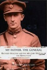 My Father, the General : Richard Mulcahy and the Military History of the Revolut