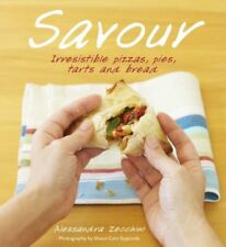 Savour: Irresistible Pizzas, Pies, Tarts and Bread By Alessandra Zecchini