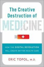 The Creative Destruction of Medicine: How the Digital Revolution Will Create Bet