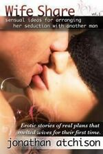 Wife Share : Erotic Ideas for Arranging Her Seduction with Another Man by Jonath