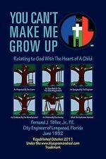 NEW You Can't Make Me Grow Up: Relating to God With The Heart of A Child