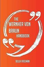 The Wernher Von Braun Handbook - Everything You Need to Know about Wernher Von B