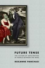 Future Tense : The Culture of Anticipation in France Between the Wars by...
