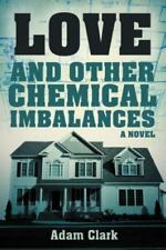Love and Other Chemical Imbalances by Adam Clark (2012, Paperback)