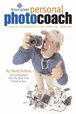 Blue Pixel Personal Photo Coach : Digital Photography Tips from the Trenches by