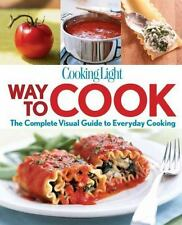 Cooking Light Way to Cook : The Complete Visual Guide to Everyday Cooking by Coo