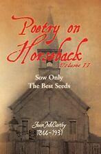 Poetry on Horseback Volume II : Sow Only the Best Seeds by Juan McCarthy...