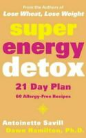 Super Energy Detox: 21 Day Plan with 60 Allergy-Free Recipes, Antoinette Savill,