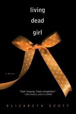 Living Dead Girl by Elizabeth Scott (2009, Paperback)