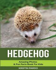 Hedgehog: Amazing Photos and Fun Facts Book for Kids by Kristin Pardo (2016,.