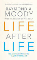 Life After Life, By Raymond Moody. Foreword  by Elizabeth Kubler-Ross, Raymond A