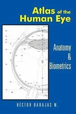 Atlas of the Human Eye : Anatomy and Biometrics by Héctor Barajas M. (2015,...