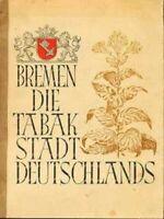 Bremen, die Tabakstadt Deutschlands : Eine Darstellung des bremischen Tabakhande