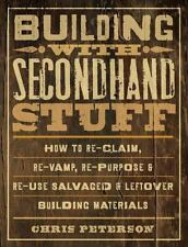 Building with Secondhand Stuff: How to Re-Claim, Re-Vamp, Re-Purpose & Re-