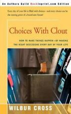 Choices with Clout : How to Make Things Happen!?by Making the Right...