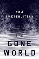 The Gone World by Tom Sweterlitsch (2018, Hardcover)