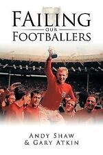 Failing Our Footballers by Andy Shaw and Gary Atkin (2009, Paperback)