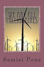 We Are All Millionaires : ... the Millionaire Advice Book... by Semisi Pone...