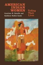 American Indian Women : Telling Their Lives by Kathleen Mullen Sands and Gretche