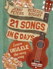 21 Songs in 6 Days: Learn Ukulele the Easy Way: Book + online video (Volume 1),