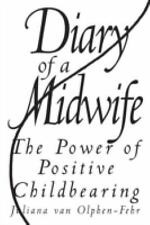 Diary of a Midwife : The Power of Positive Childbearing by Juliana Van...