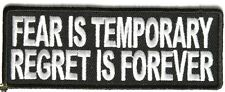 FEAR IS TEMPORARY REGRET IS FOREVER - IRON or SEW-ON PATCH