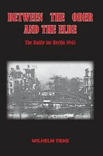 BETWEEN THE ODER AND THE ELBE THE BATTLE FOR BERLIN 1945