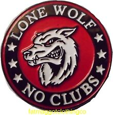 LONE WOLF - NO CLUBS - ENAMEL PIN BADGE FOR BIKER MOTORCYCLE HOG