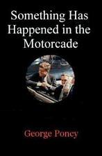 Something Has Happened in the Motorcade by George Poncy (2012, Paperback)