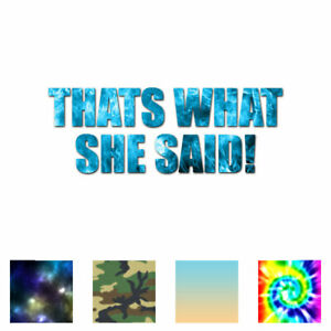 That's What She Said - Vinyl Decal Sticker - Multiple Patterns & Sizes - ebn1811