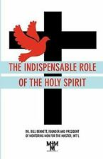 The Indispensable Role of the Holy Spirit by Bill Bennett (2010, Paperback)