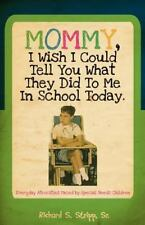 Mommy, I Wish I Could Tell You What They Did to Me in School Today (Paperback or
