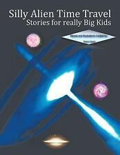Silly Alien Time Travel Stories for Really Big Kids by Denis Hayes (2013,...