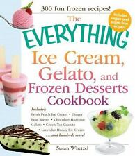 The Everything Ice Cream, Gelato, and Frozen Desserts Cookbook: Includes Fresh P