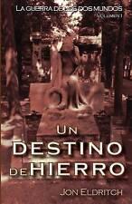 Un destino de hierro: La guerra de los dos mundos (Volume 1) (Spanish Edition)