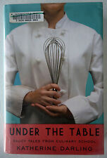 Under the Table Saucy Tales From Culinary School by Katherine Darling HC/DJ 2009