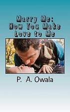 NEW Marry Me: How You Make Love to Me by P. A. Owala