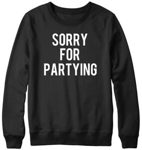 Sorry For Partying Funny Mens Womens Unisex Sweatshirt