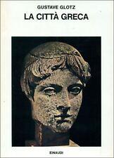 GLOTZ Gustave, La città greca. Einaudi, Saggi, 1973