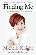 (NEW) Finding Me : A Decade of Darkness, a Life Reclaimed Memoir Michelle Knight