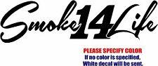 "Smoke 14 Life Graphic Die Cut decal sticker Car Truck Boat Window Bumper 12"""