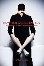 How To Be A Good Bad Boy: Becoming The Man That Women Really Desire: By Jeff ...