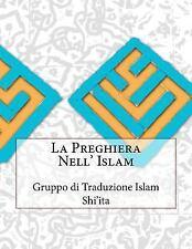 La Preghiera Nell' Islam by Gruppo di Traduzione Islam Shi'ita (2015, Paperback)