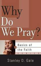 Very Good, Why Do We Pray? (Basics of the Faith), Stanley D. Gale, Book