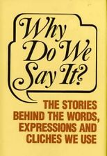 Why Do We Say It?: The Stories Behind the Words-ExLibrary