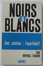 Noirs et blancs. une solution: l'apartheid ?
