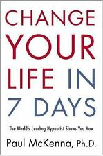 Change Your Life in Seven Days : The World's Leading Hypnotist Shows You How...