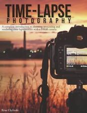 Time-Lapse Photography: A Complete Introduction To Shooting, Processing And R...