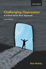 Challenging Oppression : A Critical Social Work Approach by Bob Mullaly