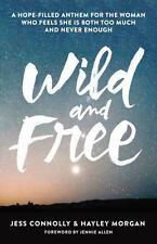 Wild and Free: A Hope-Filled Anthem for the Woman Who Feels She is Both Too Much